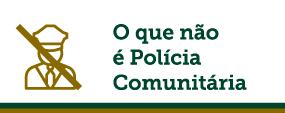 O que não é polícia comunitária.